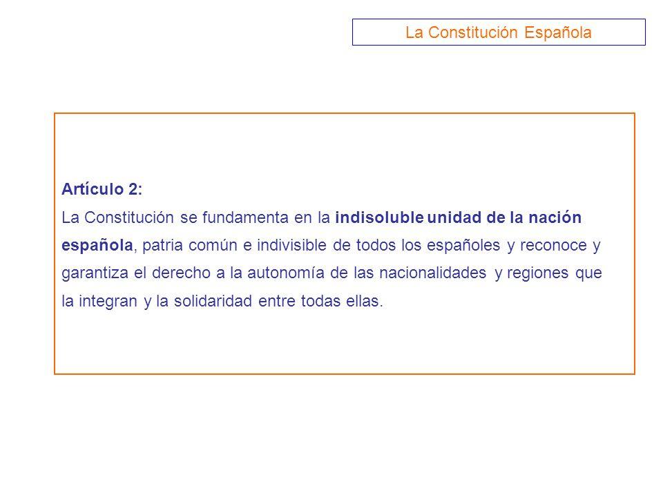 Artículo 2: La Constitución se fundamenta en la indisoluble unidad de la nación española, patria común e indivisible de todos los españoles y reconoce
