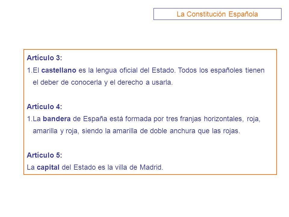 Artículo 3: 1.El castellano es la lengua oficial del Estado. Todos los españoles tienen el deber de conocerla y el derecho a usarla. Artículo 4: 1.La