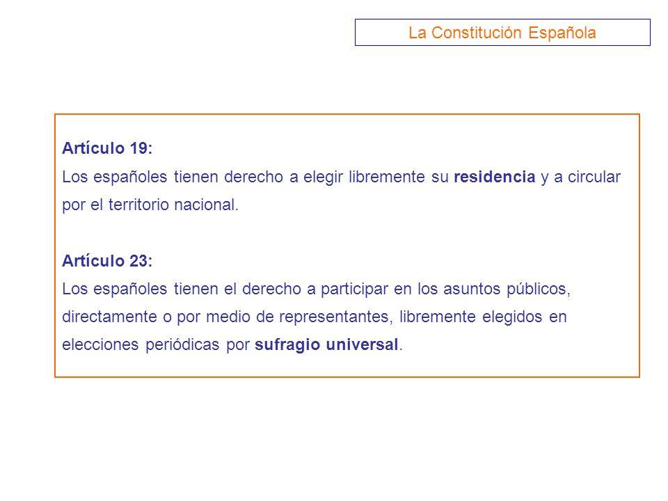 Artículo 19: Los españoles tienen derecho a elegir libremente su residencia y a circular por el territorio nacional. Artículo 23: Los españoles tienen