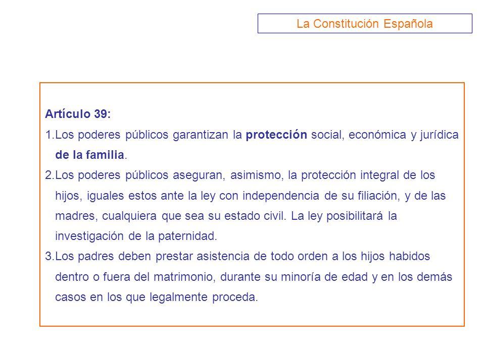 Artículo 39: 1.Los poderes públicos garantizan la protección social, económica y jurídica de la familia. 2.Los poderes públicos aseguran, asimismo, la