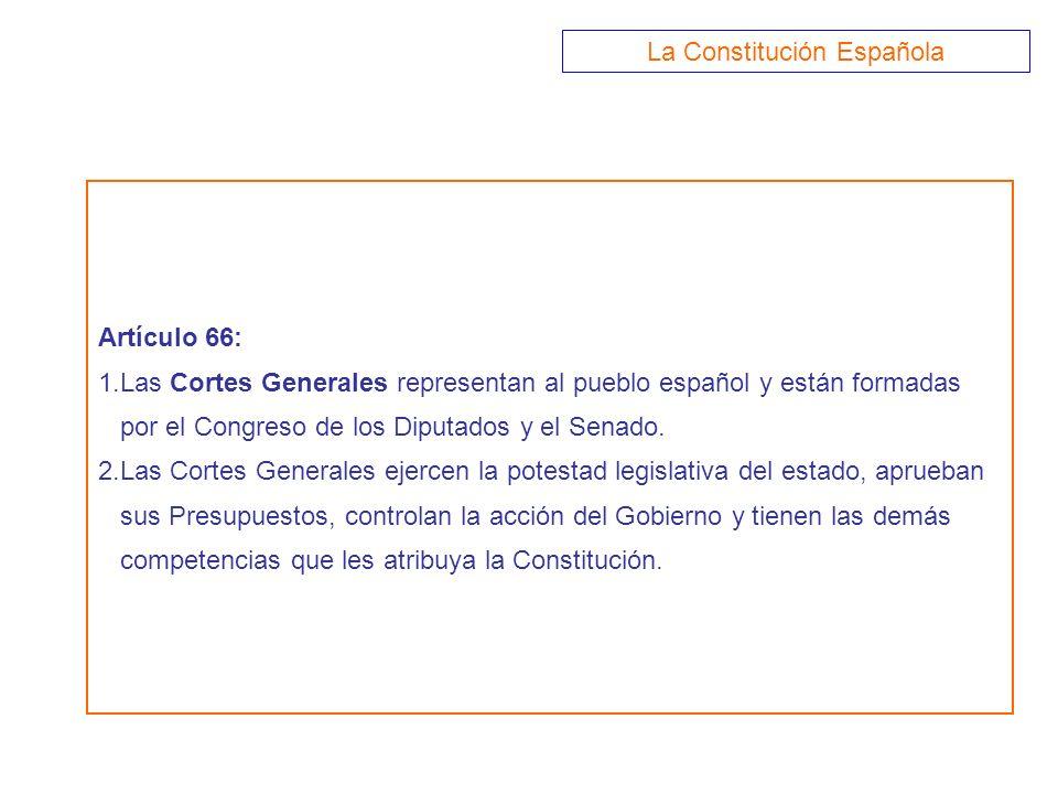 Artículo 66: 1.Las Cortes Generales representan al pueblo español y están formadas por el Congreso de los Diputados y el Senado. 2.Las Cortes Generale