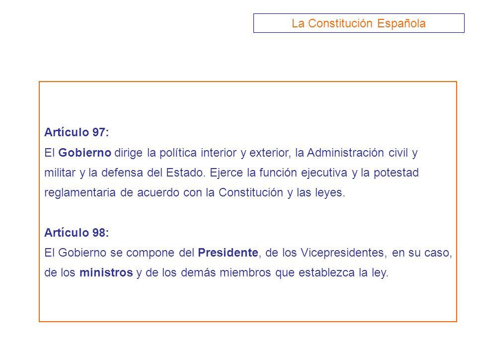 Artículo 97: El Gobierno dirige la política interior y exterior, la Administración civil y militar y la defensa del Estado. Ejerce la función ejecutiv