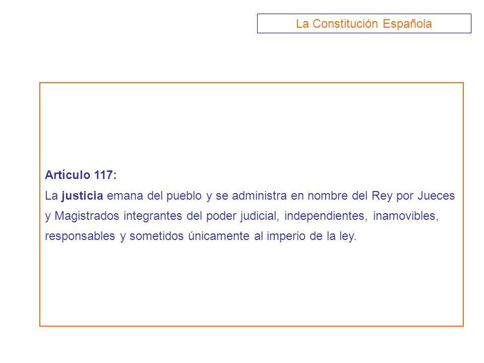 Artículo 117: La justicia emana del pueblo y se administra en nombre del Rey por Jueces y Magistrados integrantes del poder judicial, independientes,