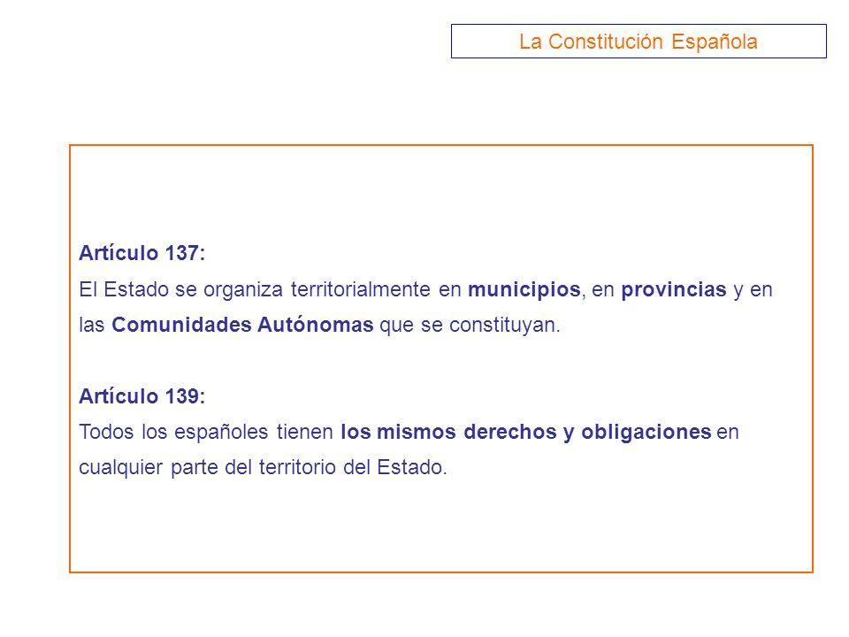 Artículo 137: El Estado se organiza territorialmente en municipios, en provincias y en las Comunidades Autónomas que se constituyan. Artículo 139: Tod