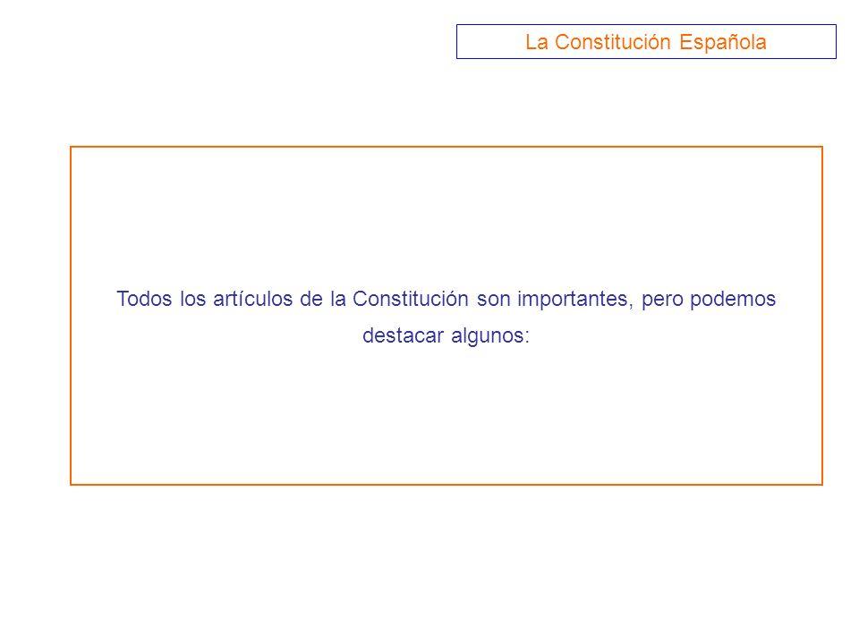 Todos los artículos de la Constitución son importantes, pero podemos destacar algunos: La Constitución Española