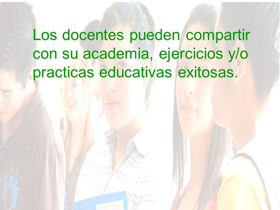 Los docentes pueden compartir con su academia, ejercicios y/o practicas educativas exitosas.