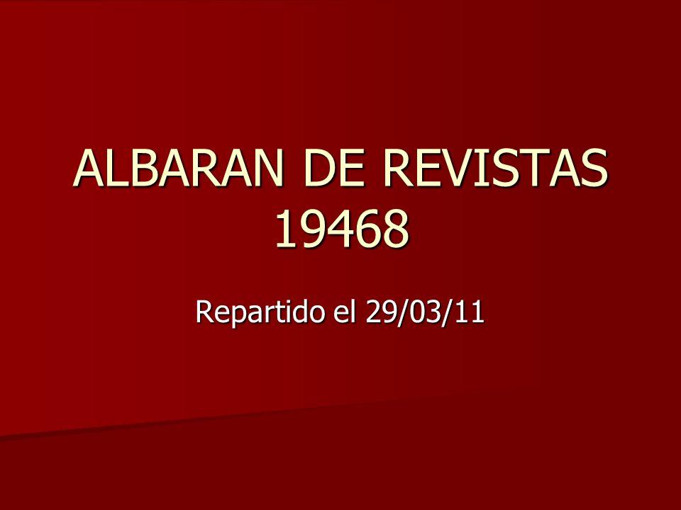 ALBARAN DE REVISTAS 19468 Repartido el 29/03/11