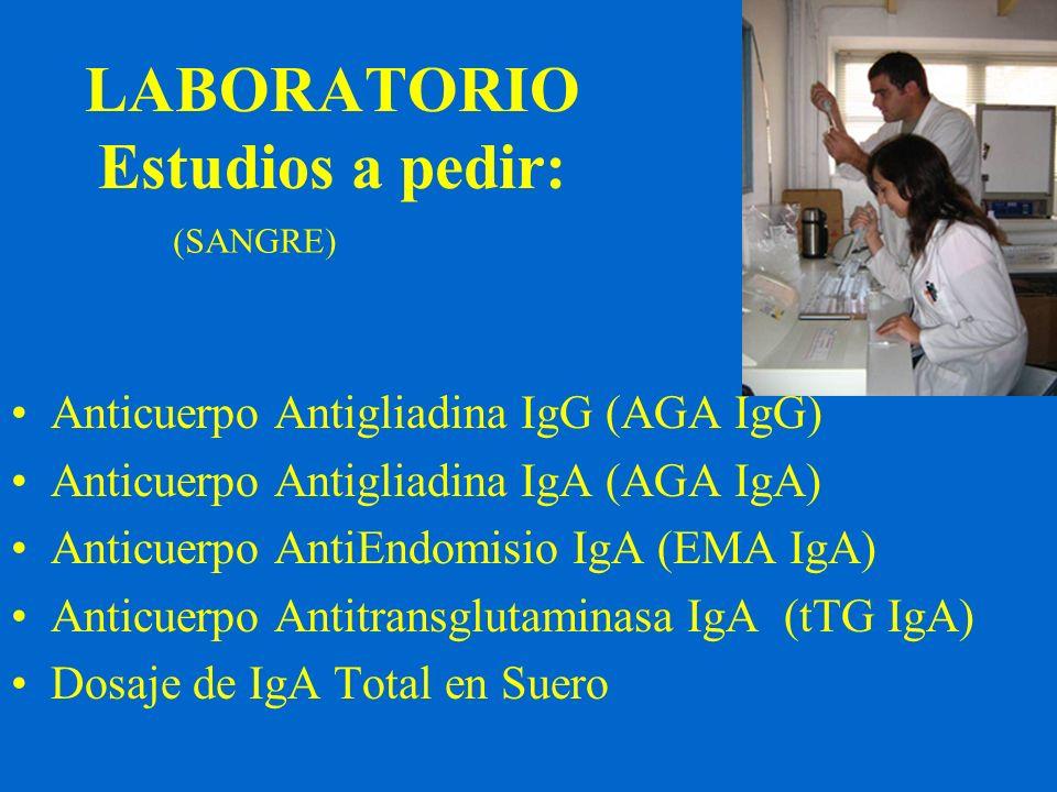 LABORATORIO Estudios a pedir: Anticuerpo Antigliadina IgG (AGA IgG) Anticuerpo Antigliadina IgA (AGA IgA) Anticuerpo AntiEndomisio IgA (EMA IgA) Antic
