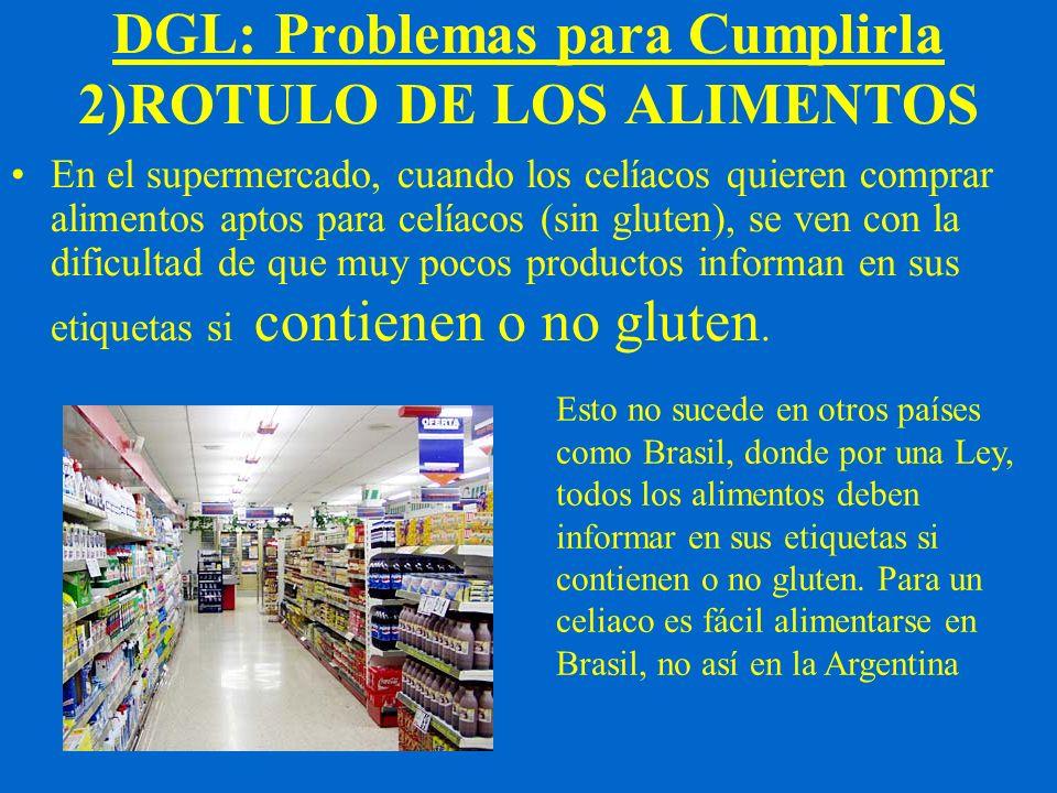 DGL: Problemas para Cumplirla 2)ROTULO DE LOS ALIMENTOS En el supermercado, cuando los celíacos quieren comprar alimentos aptos para celíacos (sin glu