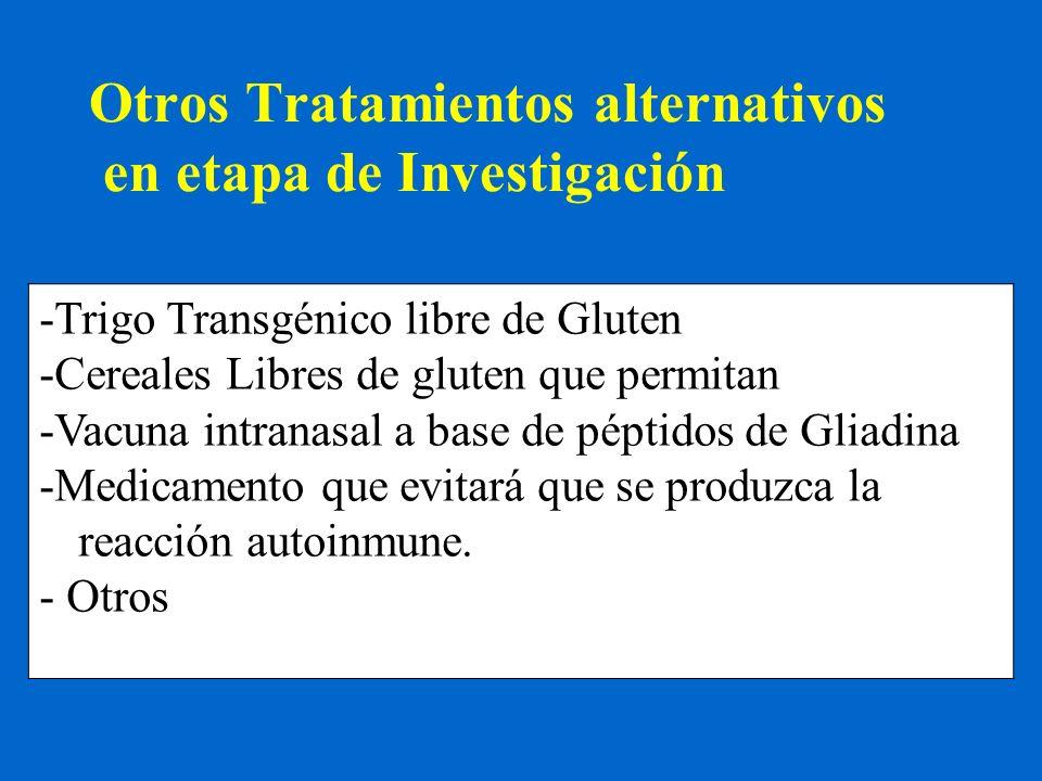 Otros Tratamientos alternativos en etapa de Investigación -Trigo Transgénico libre de Gluten -Cereales Libres de gluten que permitan -Vacuna intranasa