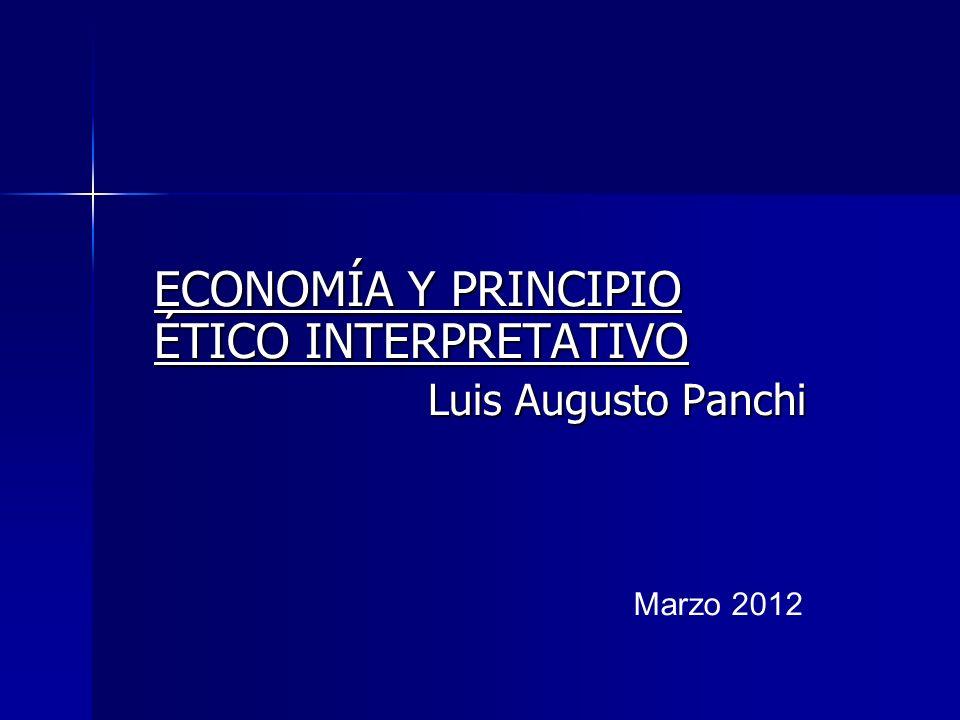 PRINCIPIO ÉTICO INTERPRETATIVO Y ECONOMÍA La coordinación que parte de las instituciones posibilita las interacciones que redundan en ventaja recíproca y prohíbe las que resultan en desventaja para la sociedad.