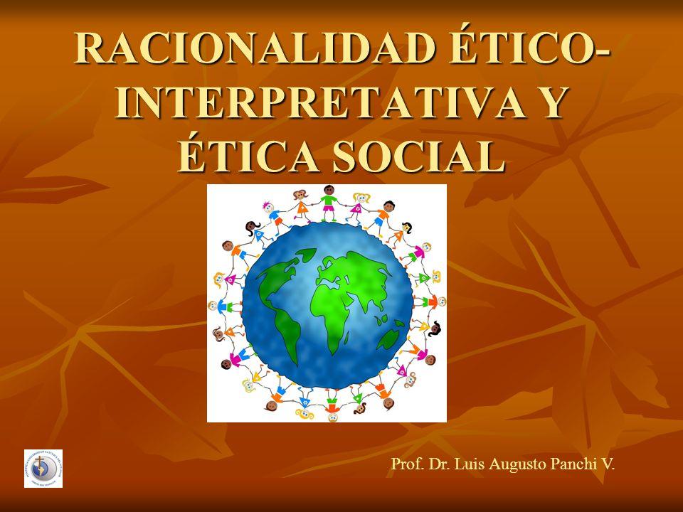 RACIONALIDAD ÉTICO- INTERPRETATIVA Y ÉTICA SOCIAL Prof. Dr. Luis Augusto Panchi V.