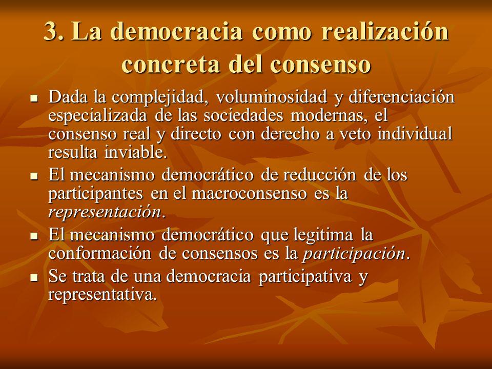 3. La democracia como realización concreta del consenso Dada la complejidad, voluminosidad y diferenciación especializada de las sociedades modernas,