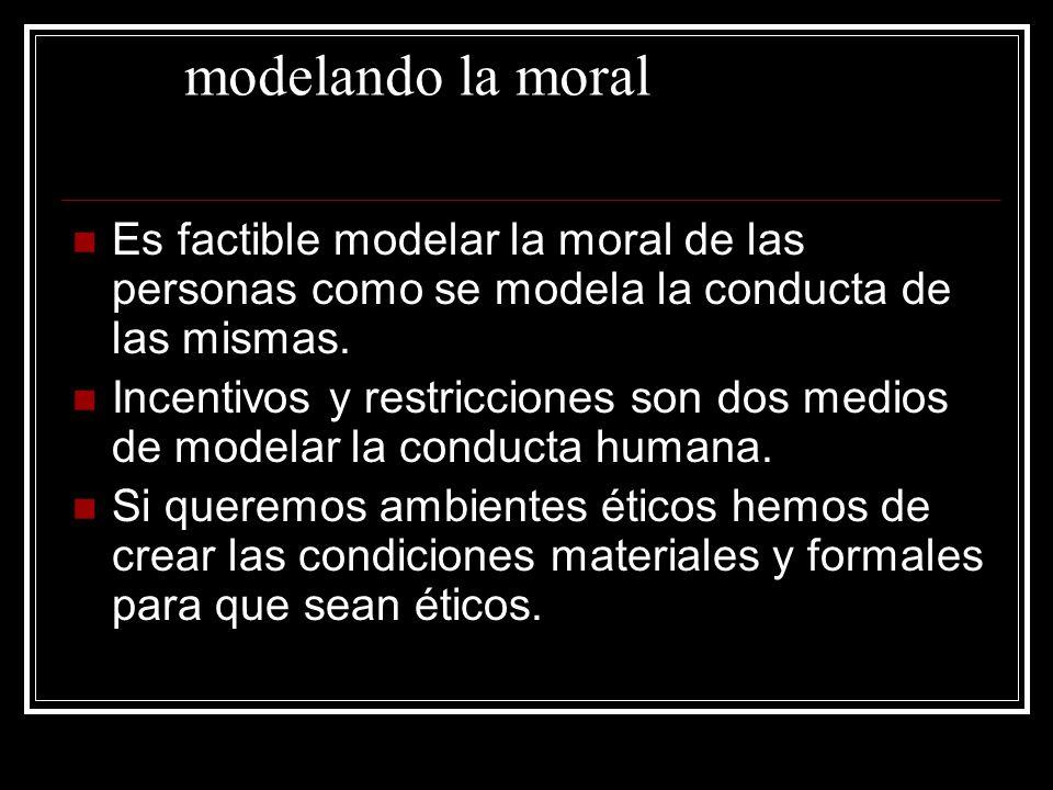 modelando la moral Es factible modelar la moral de las personas como se modela la conducta de las mismas. Incentivos y restricciones son dos medios de