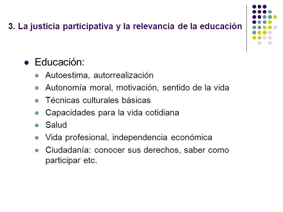 3. La justicia participativa y la relevancia de la educación Educación: Autoestima, autorrealización Autonomía moral, motivación, sentido de la vida T