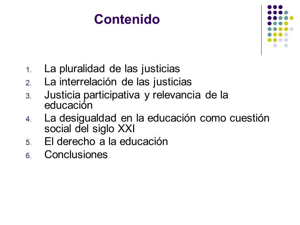 Contenido 1. La pluralidad de las justicias 2. La interrelación de las justicias 3. Justicia participativa y relevancia de la educación 4. La desigual