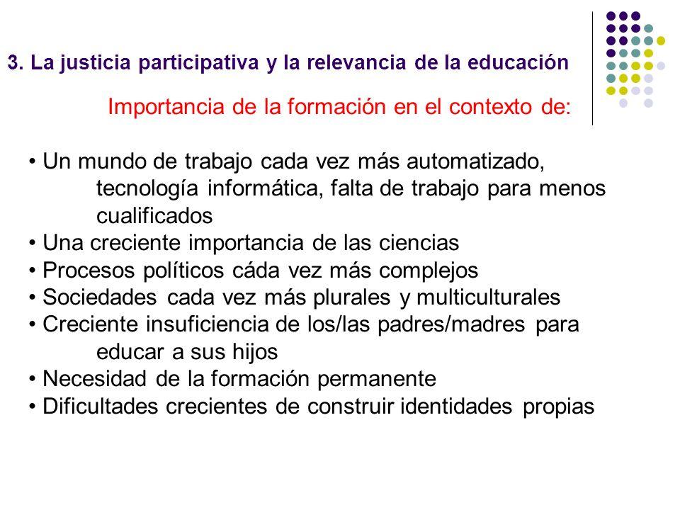 3. La justicia participativa y la relevancia de la educación Importancia de la formación en el contexto de: Un mundo de trabajo cada vez más automatiz