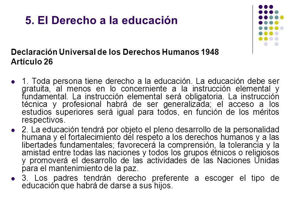5. El Derecho a la educación Declaración Universal de los Derechos Humanos 1948 Artículo 26 1. Toda persona tiene derecho a la educación. La educación