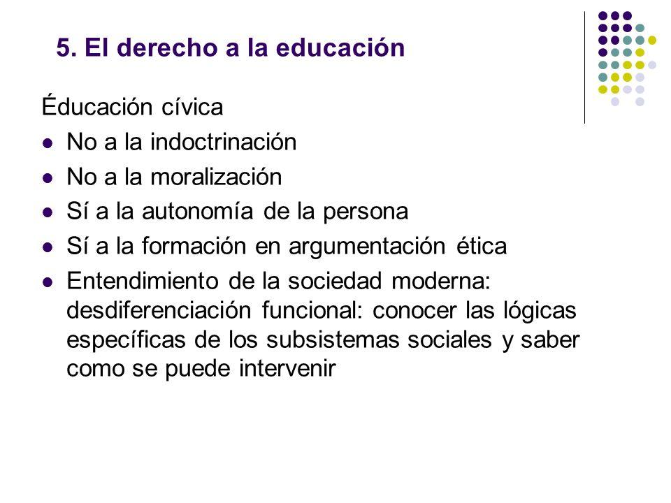 5. El derecho a la educación Éducación cívica No a la indoctrinación No a la moralización Sí a la autonomía de la persona Sí a la formación en argumen