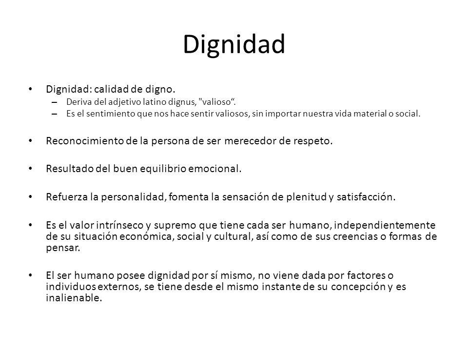 Dignidad Dignidad: calidad de digno. – Deriva del adjetivo latino dignus,