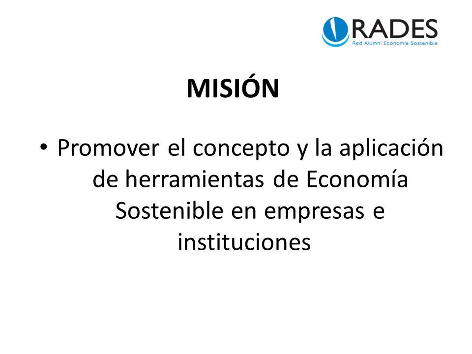 MISIÓN Promover el concepto y la aplicación de herramientas de Economía Sostenible en empresas e instituciones