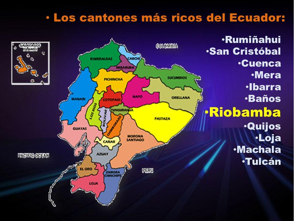 Los cantones más ricos del Ecuador: Rumiñahui San Cristóbal Cuenca Mera Ibarra Baños Riobamba Quijos Loja Machala Tulcán
