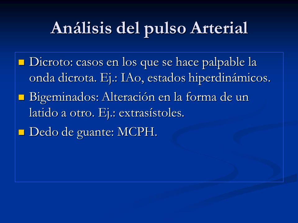 Análisis del pulso Arterial Dicroto: casos en los que se hace palpable la onda dicrota. Ej.: IAo, estados hiperdinámicos. Dicroto: casos en los que se