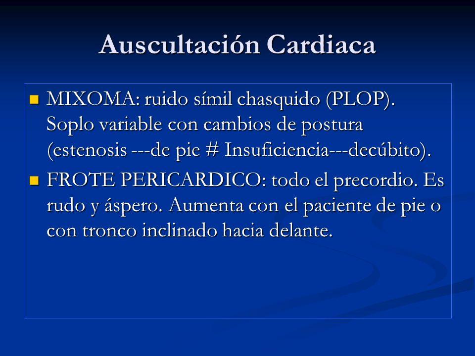 Auscultación Cardiaca MIXOMA: ruido símil chasquido (PLOP). Soplo variable con cambios de postura (estenosis ---de pie # Insuficiencia---decúbito). MI
