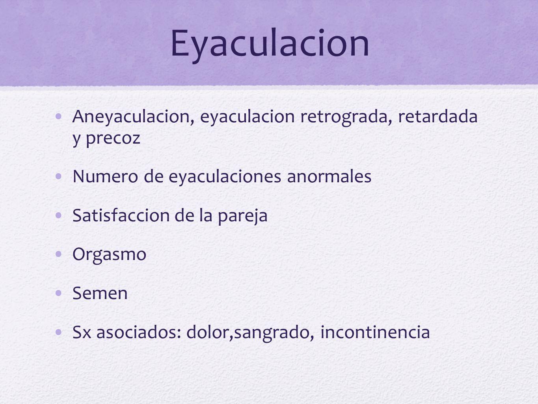 Eyaculacion Aneyaculacion, eyaculacion retrograda, retardada y precoz Numero de eyaculaciones anormales Satisfaccion de la pareja Orgasmo Semen Sx aso