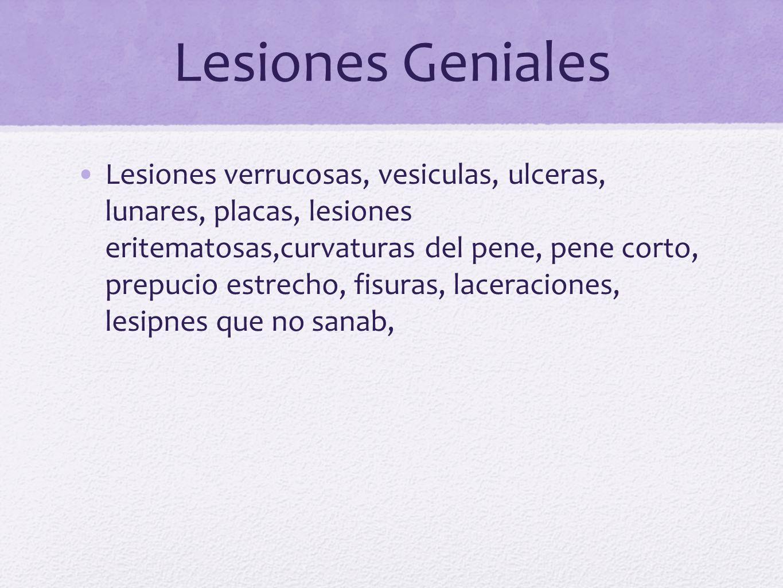 Lesiones Geniales Lesiones verrucosas, vesiculas, ulceras, lunares, placas, lesiones eritematosas,curvaturas del pene, pene corto, prepucio estrecho,