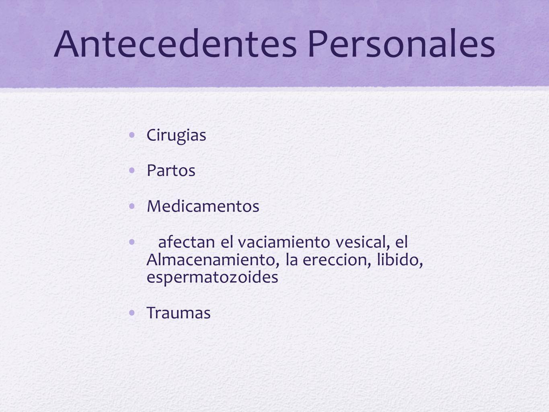 Antecedentes Personales Cirugias Partos Medicamentos afectan el vaciamiento vesical, el Almacenamiento, la ereccion, libido, espermatozoides Traumas