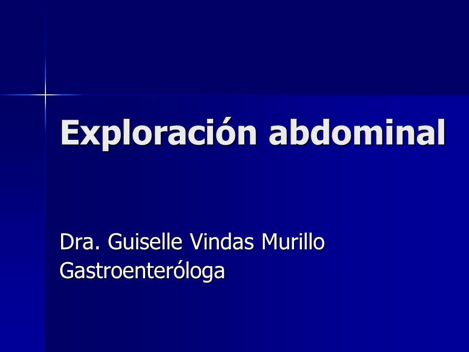 Exploración abdominal Dra. Guiselle Vindas Murillo Gastroenteróloga