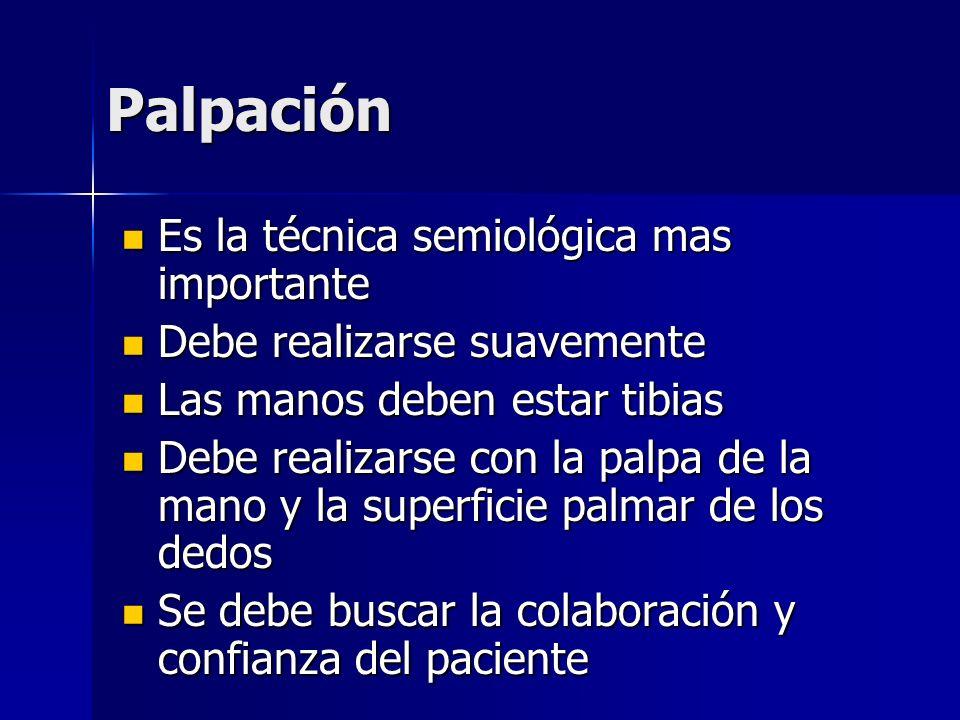 Palpación Es la técnica semiológica mas importante Es la técnica semiológica mas importante Debe realizarse suavemente Debe realizarse suavemente Las