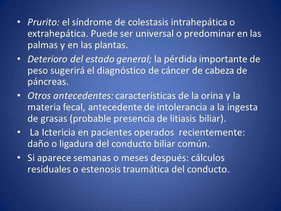 Prurito: el síndrome de colestasis intrahepática o extrahepática. Puede ser universal o predominar en las palmas y en las plantas. Deterioro del estad
