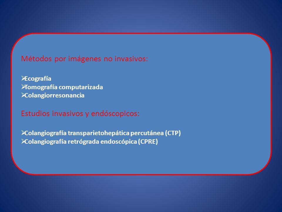 Métodos por imágenes no invasivos: Ecografía Tomografía computarizada Colangiorresonancia Estudios invasivos y endóscopicos: Colangiografía transparie