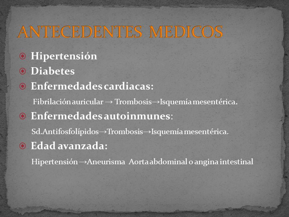 Hipertensión Diabetes Enfermedades cardiacas: Fibrilación auricular Trombosis Isquemía mesentérica. Enfermedades autoinmunes: Sd.Antifosfolípidos Trom