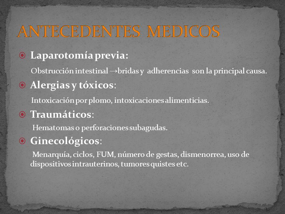 Laparotomía previa: Obstrucción intestinal bridas y adherencias son la principal causa. Alergias y tóxicos: Intoxicación por plomo, intoxicaciones ali