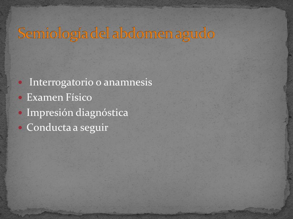 Interrogatorio o anamnesis Examen Físico Impresión diagnóstica Conducta a seguir