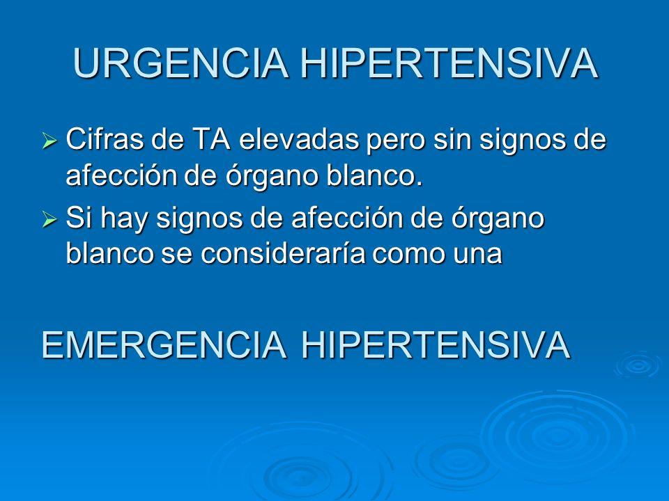 URGENCIA HIPERTENSIVA Cifras de TA elevadas pero sin signos de afección de órgano blanco. Cifras de TA elevadas pero sin signos de afección de órgano