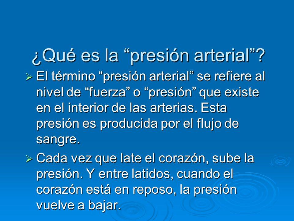 ¿Qué es la presión arterial? El término presión arterial se refiere al nivel de fuerza o presión que existe en el interior de las arterias. Esta presi