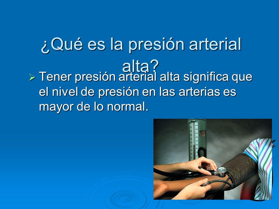 ¿Qué es la presión arterial alta? Tener presión arterial alta significa que el nivel de presión en las arterias es mayor de lo normal. Tener presión a