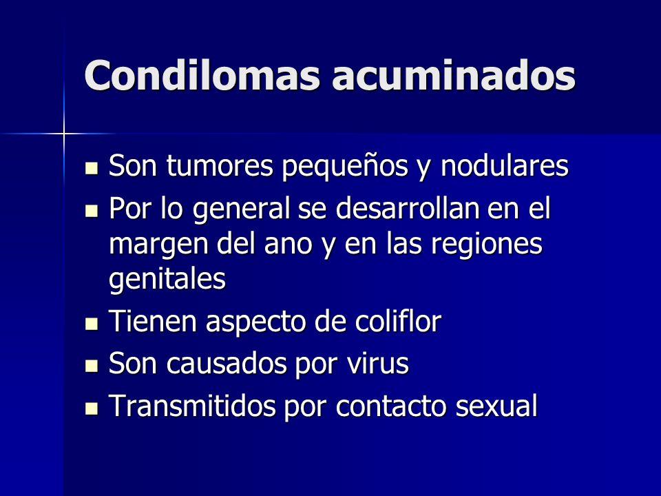 Condilomas acuminados Son tumores pequeños y nodulares Son tumores pequeños y nodulares Por lo general se desarrollan en el margen del ano y en las re
