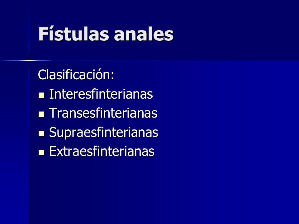 Fístulas anales Clasificación: Interesfinterianas Interesfinterianas Transesfinterianas Transesfinterianas Supraesfinterianas Supraesfinterianas Extra