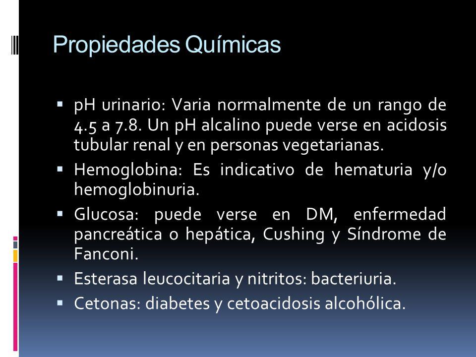 Propiedades Químicas pH urinario: Varia normalmente de un rango de 4.5 a 7.8. Un pH alcalino puede verse en acidosis tubular renal y en personas veget