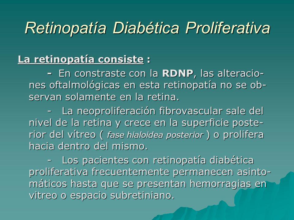 Retinopatía Diabética Proliferativa La retinopatía consiste : - En constraste con la RDNP, las alteracio- nes oftalmológicas en esta retinopatía no se