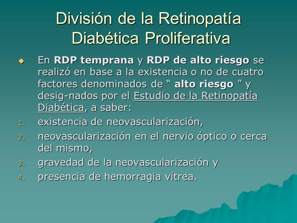 División de la Retinopatía Diabética Proliferativa En RDP temprana y RDP de alto riesgo se realizó en base a la existencia o no de cuatro factores den