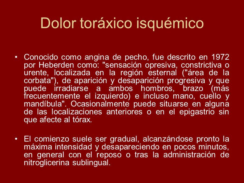 Dolor toráxico isquémico Conocido como angina de pecho, fue descrito en 1972 por Heberden como: