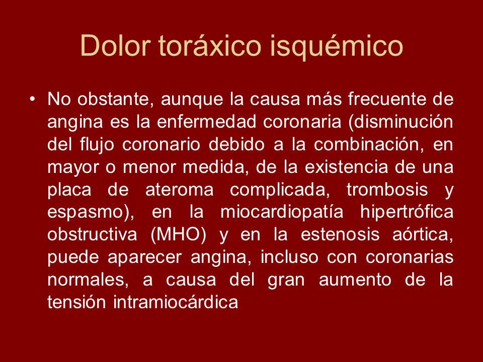 Dolor toráxico isquémico No obstante, aunque la causa más frecuente de angina es la enfermedad coronaria (disminución del flujo coronario debido a la