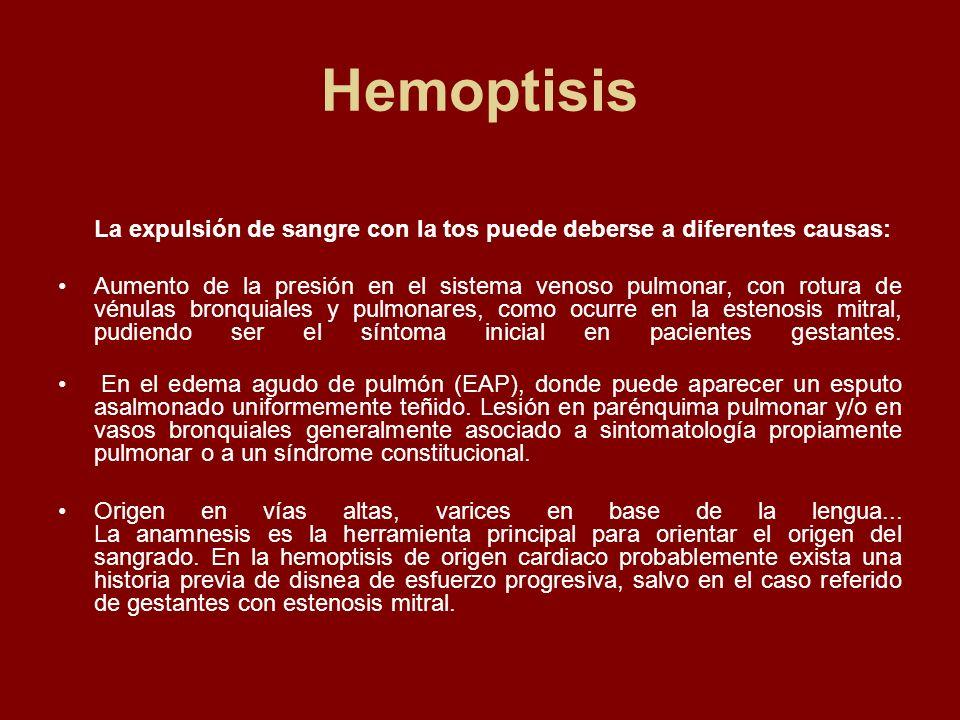 Hemoptisis La expulsión de sangre con la tos puede deberse a diferentes causas: Aumento de la presión en el sistema venoso pulmonar, con rotura de vén
