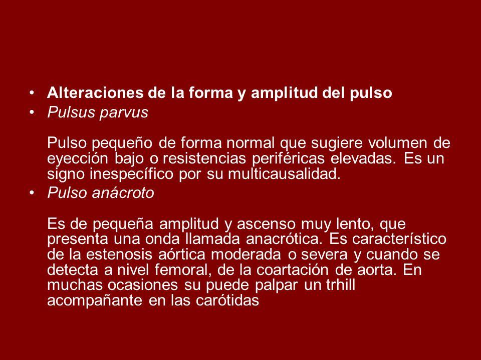Alteraciones de la forma y amplitud del pulso Pulsus parvus Pulso pequeño de forma normal que sugiere volumen de eyección bajo o resistencias periféri
